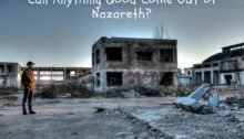Can Anything Good Come Out of Nazareth?